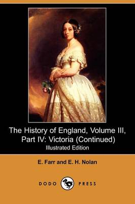The History of England, Volume III, Part IV: Victoria (Continued) (Illustrated Edition) (Dodo Press) (Paperback)