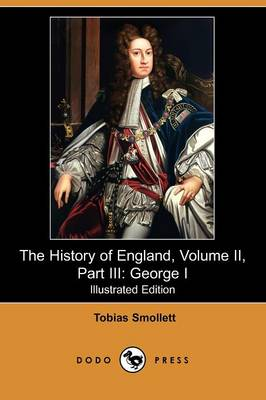The History of England, Volume II, Part III: George I (Illustrated Edition) (Dodo Press) (Paperback)