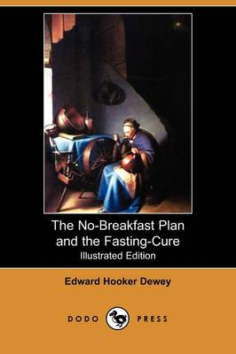 The No-Breakfast Plan and the Fasting-Cure (Illustrated Edition) (Dodo Press) (Paperback)