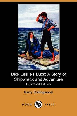 Dick Leslie's Luck: A Story of Shipwreck and Adventure (Illustrated Edition) (Dodo Press) (Paperback)
