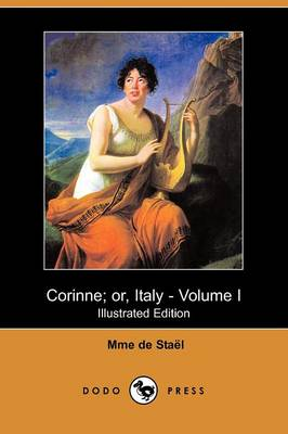 Corinne; Or, Italy - Volume I (Illustrated Edition) (Dodo Press) (Paperback)