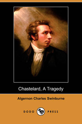 Chastelard, a Tragedy (Dodo Press) (Paperback)