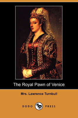 The Royal Pawn of Venice: A Romance of Cyprus (Dodo Press) (Paperback)