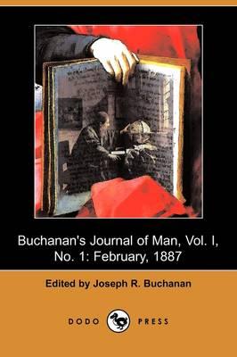 Buchanan's Journal of Man, Vol. I, No. 1: February, 1887 (Dodo Press) (Paperback)