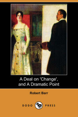 A Deal on 'Change', and a Dramatic Point (Dodo Press) (Paperback)