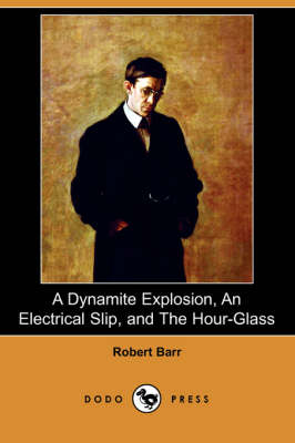 A Dynamite Explosion, an Electrical Slip, and the Hour-Glass (Dodo Press) (Paperback)