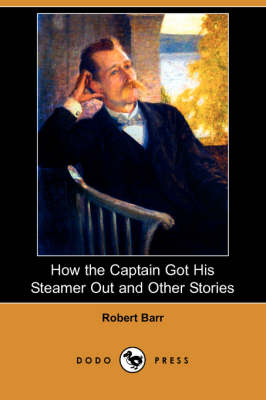 How the Captain Got His Steamer Out and Other Stories (Dodo Press) (Paperback)