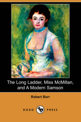 The Long Ladder, Miss McMillan, and a Modern Samson (Dodo Press) (Paperback)
