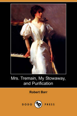 Mrs. Tremain, My Stowaway, and Purification (Dodo Press) (Paperback)