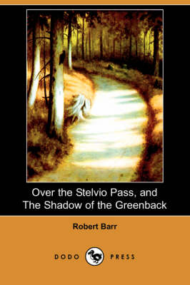 Over the Stelvio Pass, and the Shadow of the Greenback (Dodo Press) (Paperback)