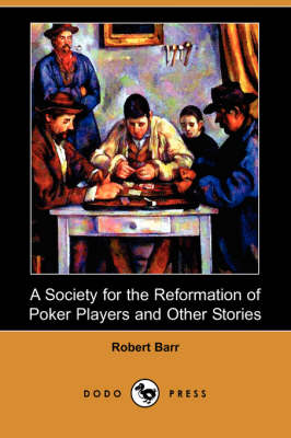 A Society for the Reformation of Poker Players and Other Stories (Dodo Press) (Paperback)
