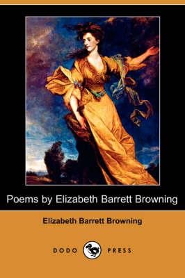 Poems by Elizabeth Barrett Browning (Dodo Press) (Paperback)