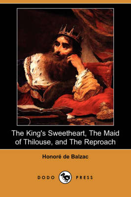 The King's Sweetheart, the Maid of Thilouse, and the Reproach (Dodo Press) (Paperback)