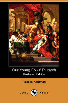 Our Young Folks' Plutarch (Illustrated Edition) (Dodo Press) (Paperback)
