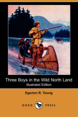 Three Boys in the Wild North Land (Illustrated Edition) (Dodo Press) (Paperback)