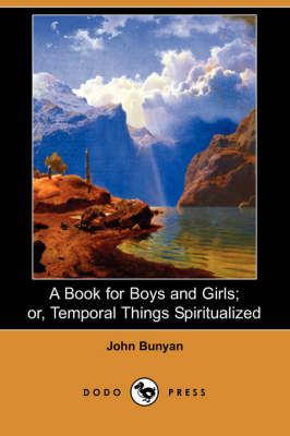 A Book for Boys and Girls; Or, Temporal Things Spiritualized (Dodo Press) (Paperback)