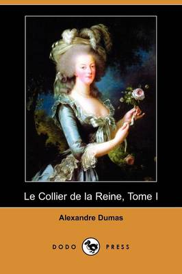 Le Collier de La Reine, Tome I (Dodo Press) (Paperback)