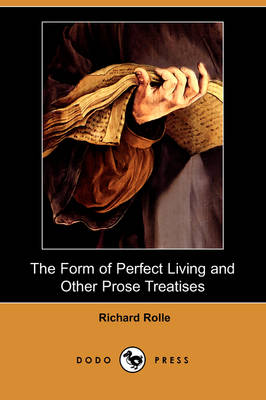 The Form of Perfect Living and Other Prose Treatises (Dodo Press) (Paperback)