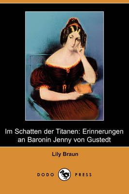 Im Schatten Der Titanen: Erinnerungen an Baronin Jenny Von Gustedt (Dodo Press) (Paperback)