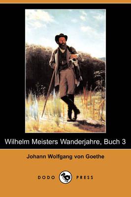 Wilhelm Meisters Wanderjahre, Buch 3 (Dodo Press) (Paperback)
