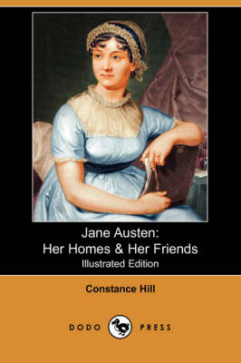 Jane Austen: Her Homes & Her Friends (Illustrated Edition) (Dodo Press) (Paperback)
