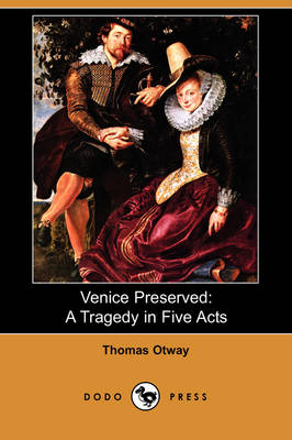 Venice Preserved: A Tragedy in Five Acts (Dodo Press) (Paperback)