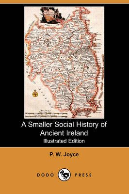 A Smaller Social History of Ancient Ireland (Illustrated Edition) (Dodo Press) (Paperback)