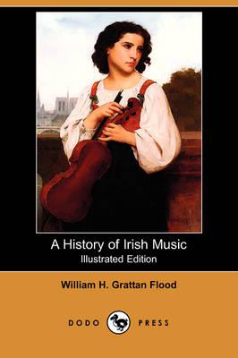 A History of Irish Music (Illustrated Edition) (Dodo Press) (Paperback)
