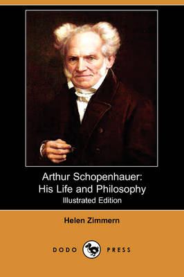 Arthur Schopenhauer: His Life and Philosophy (Illustrated Edition) (Dodo Press) (Paperback)