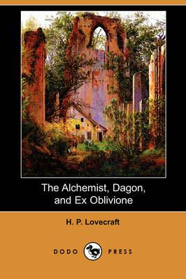 The Alchemist, Dagon, and Ex Oblivione (Dodo Press) (Paperback)