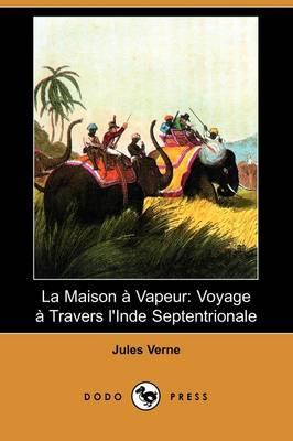 La Maison a Vapeur: Voyage a Travers L'Inde Septentrionale (Dodo Press) (Paperback)