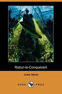 Robur-Le-Conquerant (Dodo Press) (Paperback)