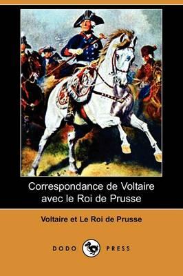 Correspondance de Voltaire Avec Le Roi de Prusse (Dodo Press) (Paperback)
