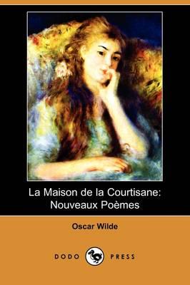 La Maison de la Courtisane: Nouveaux Poemes (Dodo Press) (Paperback)