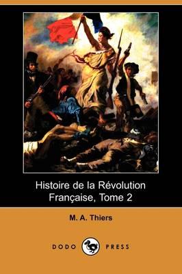 Histoire de la Revolution Francaise, Tome 2 (Dodo Press) (Paperback)