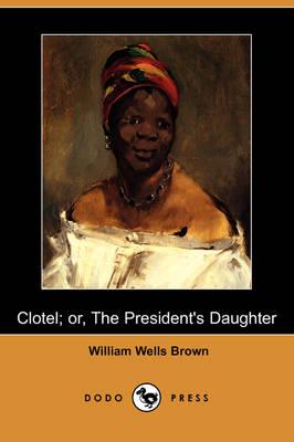 Clotel; Or, the President's Daughter (Dodo Press) (Paperback)