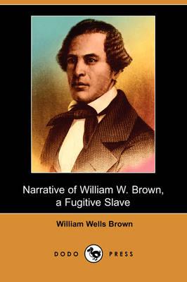 Narrative of William W. Brown: A Fugitive Slave (Dodo Press) (Paperback)