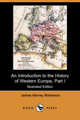An Introduction to the History of Western Europe, Part I (Illustrated Edition) (Dodo Press) (Paperback)