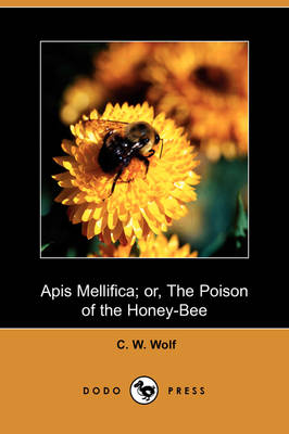 APIs Mellifica; Or, the Poison of the Honey Bee (Dodo Press) (Paperback)