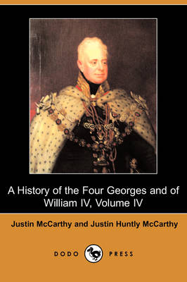 A History of the Four Georges and of William IV, Volume IV (Dodo Press) (Paperback)