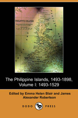 The Philippine Islands, 1493-1803, Volume I: 1493-1529 (Dodo Press) (Paperback)