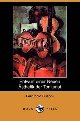 Entwurf Einer Neuen Asthetik Der Tonkunst (Dodo Press) (Paperback)
