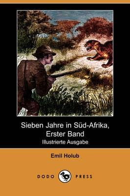 Sieben Jahre in Sud-Afrika, Erster Band (Illustrierte Ausgabe) (Dodo Press) (Paperback)