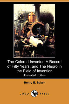 The Colored Inventor: A Record of Fifty Years, and the Negro in the Field of Invention (Illustrated Edition) (Dodo Press) (Paperback)