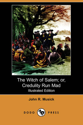The Witch of Salem; Or, Credulity Run Mad (Illustrated Edition) (Dodo Press) (Paperback)