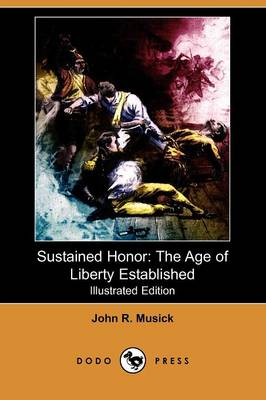 Sustained Honor: The Age of Liberty Established (Illustrated Edition) (Dodo Press) (Paperback)