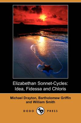 Elizabethan Sonnet-Cycles: Idea, Fidessa and Chloris (Dodo Press) (Paperback)