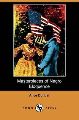 Masterpieces of Negro Eloquence: The Best Speeches Delivered by the Negro from the Days of Slavery to the Present Time (Dodo Press) (Paperback)