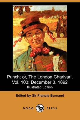 Punch; Or, the London Charivari, Vol. 103: December 3, 1892 (Illustrated Edition) (Dodo Press) (Paperback)