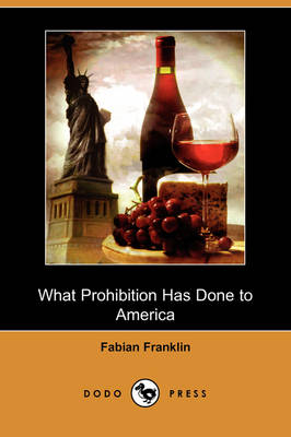 What Prohibition Has Done to America (Dodo Press) (Paperback)